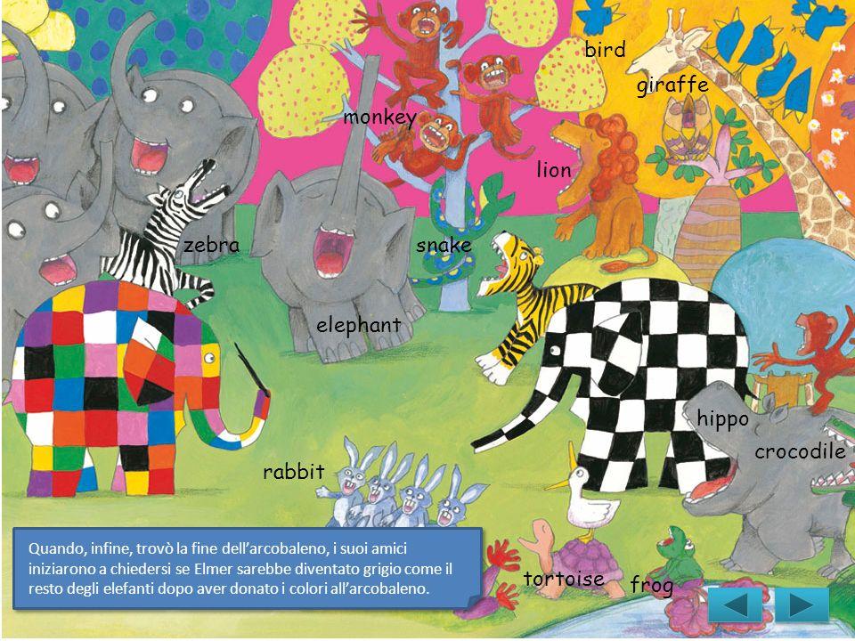 Quando, infine, trovò la fine dellarcobaleno, i suoi amici iniziarono a chiedersi se Elmer sarebbe diventato grigio come il resto degli elefanti dopo aver donato i colori allarcobaleno.
