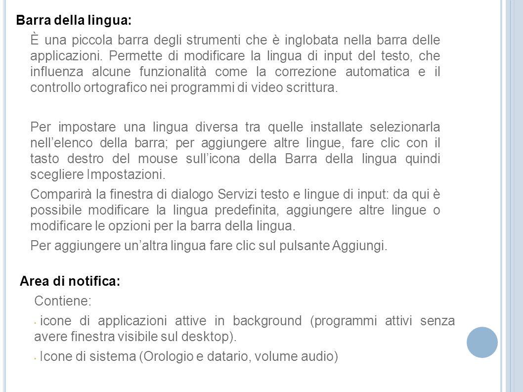 Barra della lingua: È una piccola barra degli strumenti che è inglobata nella barra delle applicazioni. Permette di modificare la lingua di input del