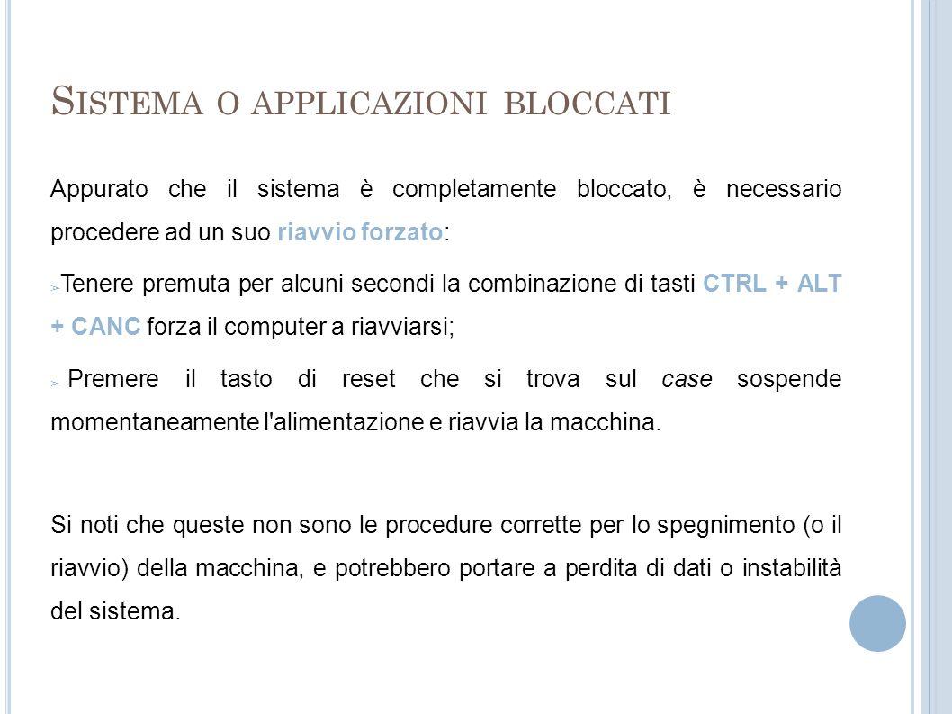 S ISTEMA O APPLICAZIONI BLOCCATE In generale, si può dire che un applicazione è bloccata quando non risponde agli input da parte dell utente.