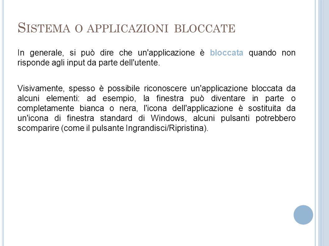 S ISTEMA O APPLICAZIONI BLOCCATE Se siamo di fronte ad un applicazione bloccata, si può intervenire attraverso il programma di Windows 7 Gestione Attività (Task Manager in Windows XP).