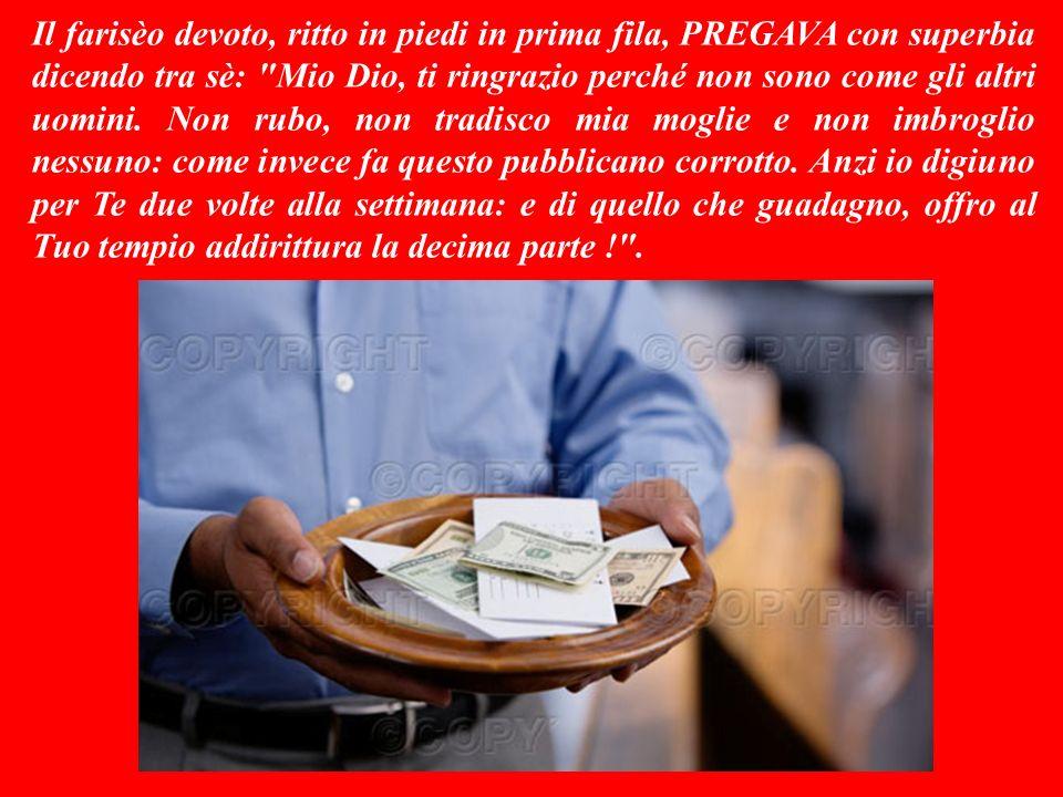 - Un giorno due uomini entrarono in chiesa a PREGARE: uno era un farisèo devoto, laltro un pubblicano peccatore (i pubblicani erano esattori delle tasse corrotti: si erano venduti ai romani e, riscuotendo le tasse, spesso rubavano chiedendo molto più del dovuto).