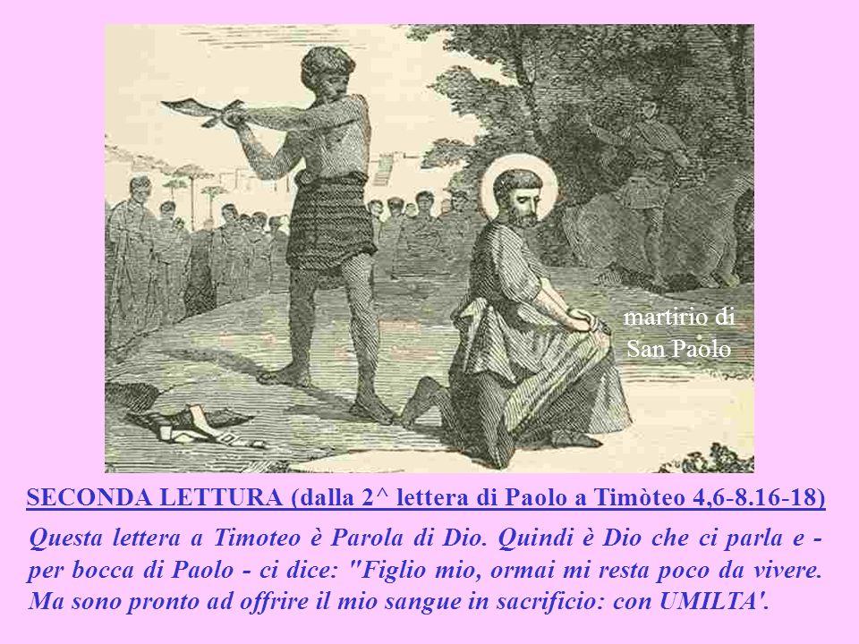 SECONDA LETTURA (dalla 2^ lettera di Paolo a Timòteo 4,6-8.16-18) Questa lettera a Timoteo è Parola di Dio.