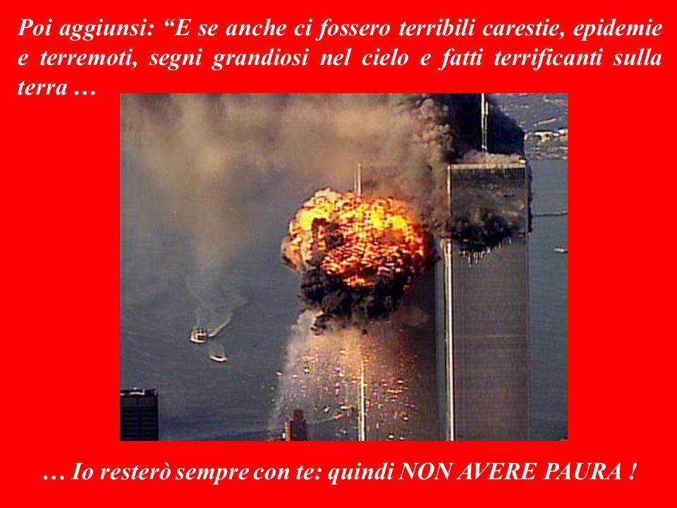 Anche se ci saranno guerre mondiali e terribili rivoluzioni … … tu non temere: perché questo non necessariamente significa, che la fine del mondo è vicina.
