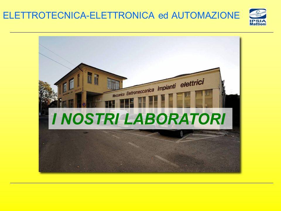I NOSTRI LABORATORI ELETTROTECNICA-ELETTRONICA ed AUTOMAZIONE