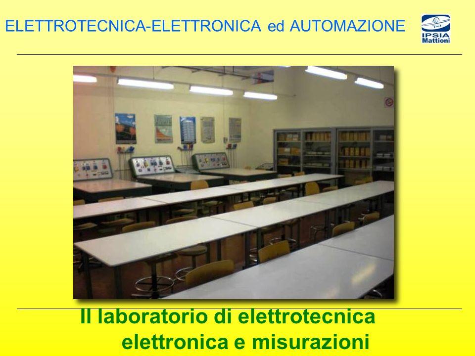 Il laboratorio di elettrotecnica elettronica e misurazioni ELETTROTECNICA-ELETTRONICA ed AUTOMAZIONE