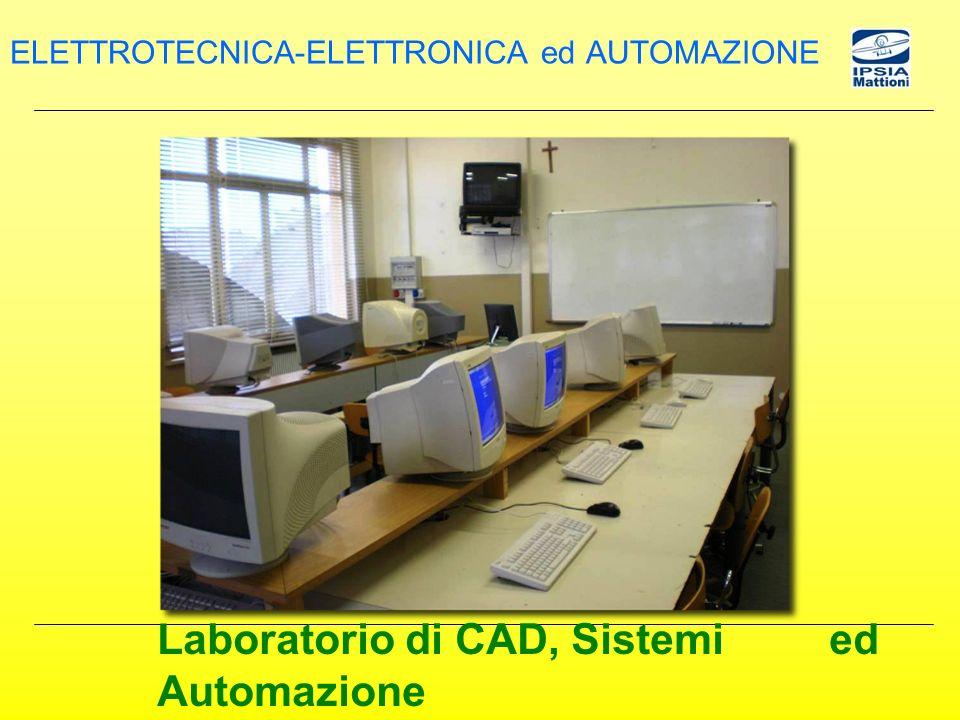 Laboratorio di CAD, Sistemi ed Automazione ELETTROTECNICA-ELETTRONICA ed AUTOMAZIONE