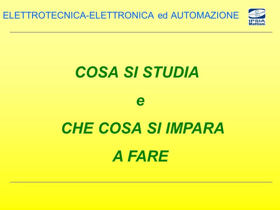 COSA SI STUDIA e CHE COSA SI IMPARA A FARE ELETTROTECNICA-ELETTRONICA ed AUTOMAZIONE