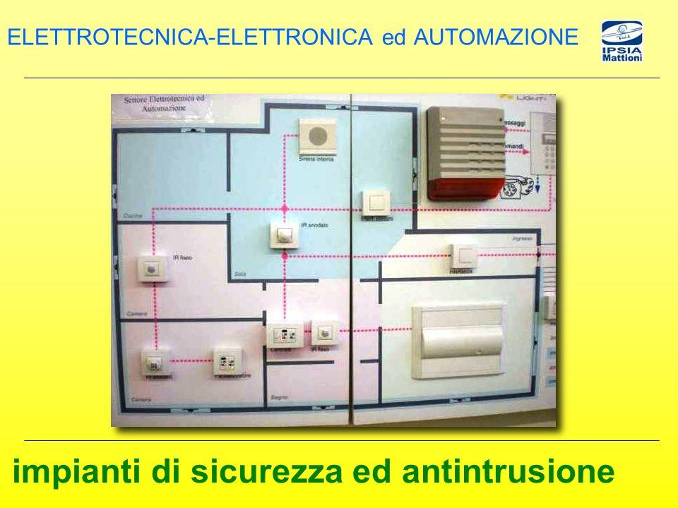 impianti di sicurezza ed antintrusione ELETTROTECNICA-ELETTRONICA ed AUTOMAZIONE