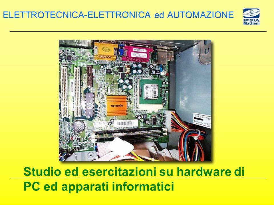 Studio ed esercitazioni su hardware di PC ed apparati informatici ELETTROTECNICA-ELETTRONICA ed AUTOMAZIONE