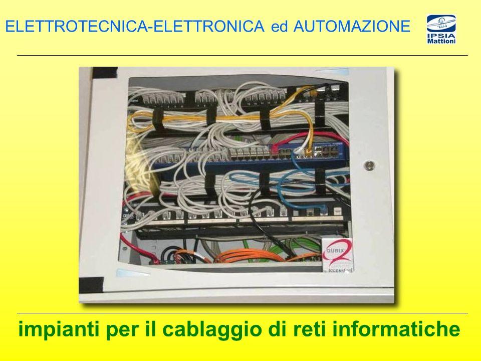 impianti per il cablaggio di reti informatiche ELETTROTECNICA-ELETTRONICA ed AUTOMAZIONE