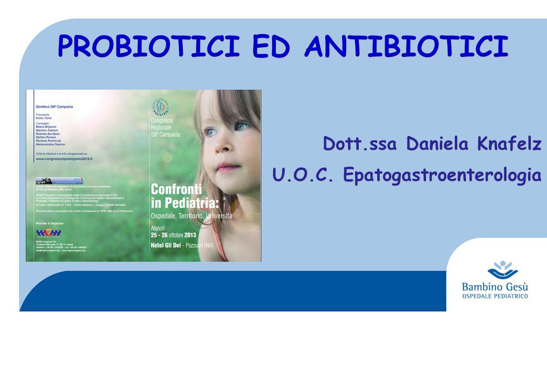 PROBIOTICI ED ANTIBIOTICI Dott.ssa Daniela Knafelz U.O.C. Epatogastroenterologia
