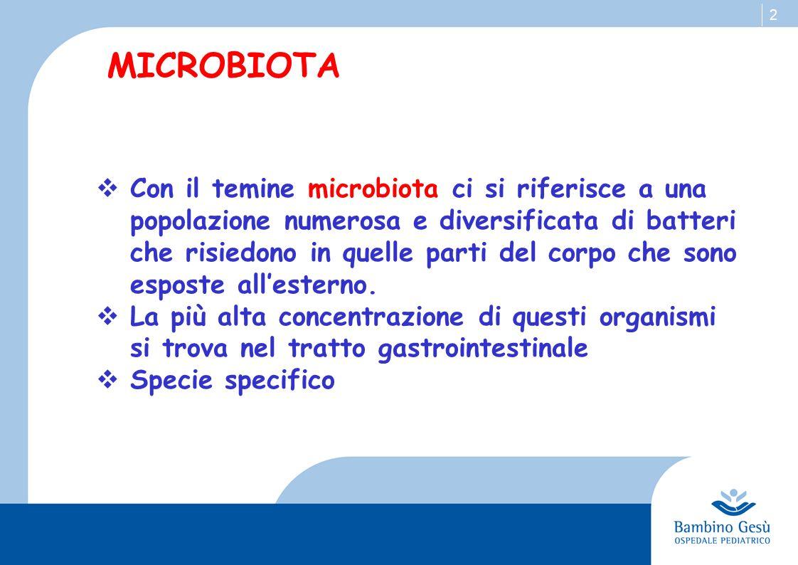 2 MICROBIOTA Con il temine microbiota ci si riferisce a una popolazione numerosa e diversificata di batteri che risiedono in quelle parti del corpo che sono esposte allesterno.