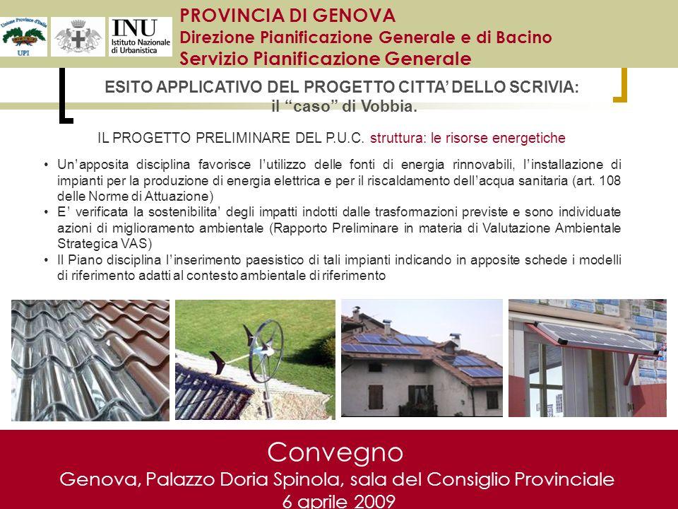 Convegno Genova, Palazzo Doria Spinola, sala del Consiglio Provinciale 6 aprile 2009 Un apposita disciplina favorisce l utilizzo delle fonti di energia rinnovabili, l installazione di impianti per la produzione di energia elettrica e per il riscaldamento dell acqua sanitaria (art.