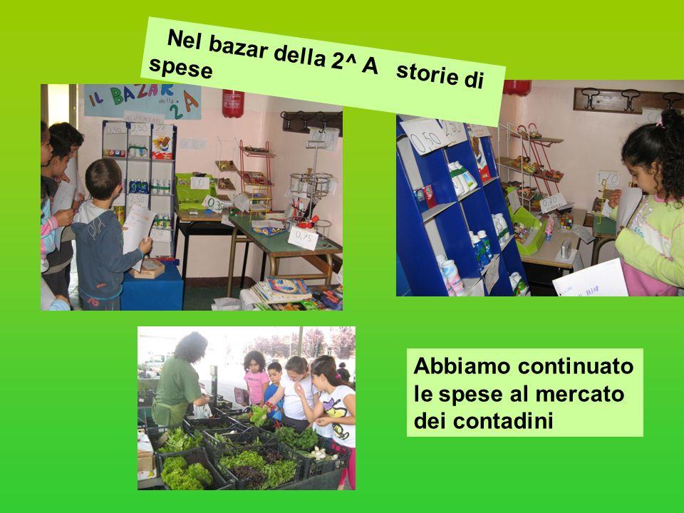 Nel bazar della 2^ A storie di spese Abbiamo continuato le spese al mercato dei contadini