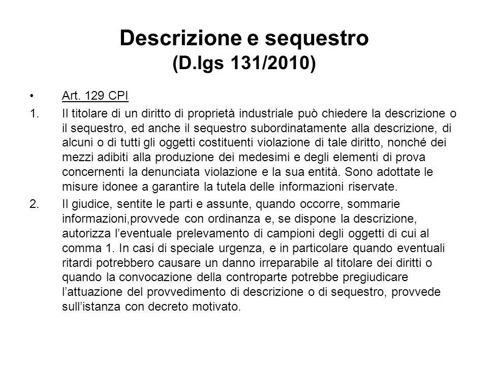 Descrizione e sequestro (D.lgs 131/2010) Art. 129 CPI 1.Il titolare di un diritto di proprietà industriale può chiedere la descrizione o il sequestro,