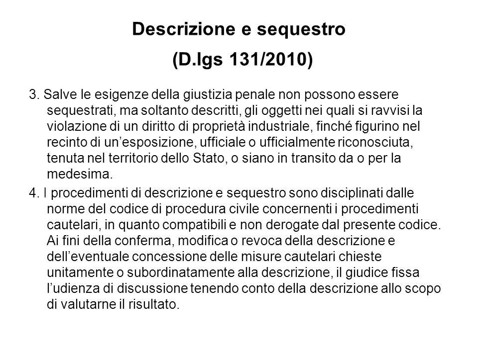 Descrizione e sequestro (D.lgs 131/2010) 3. Salve le esigenze della giustizia penale non possono essere sequestrati, ma soltanto descritti, gli oggett