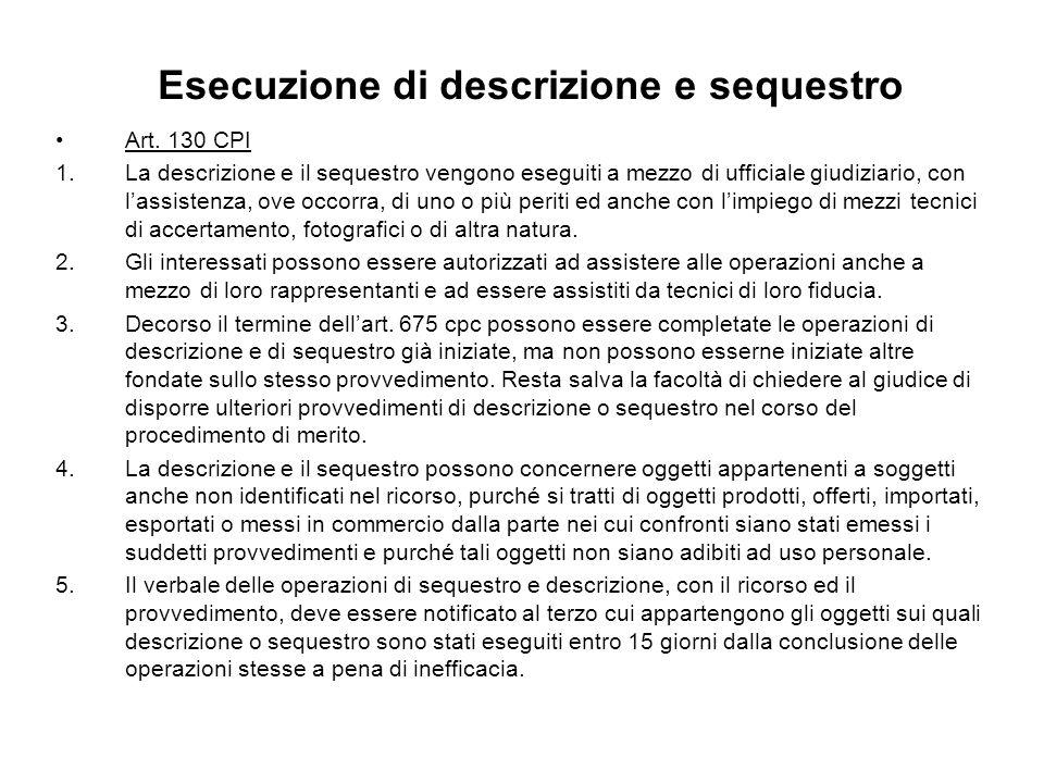 Esecuzione di descrizione e sequestro Art. 130 CPI 1.La descrizione e il sequestro vengono eseguiti a mezzo di ufficiale giudiziario, con lassistenza,