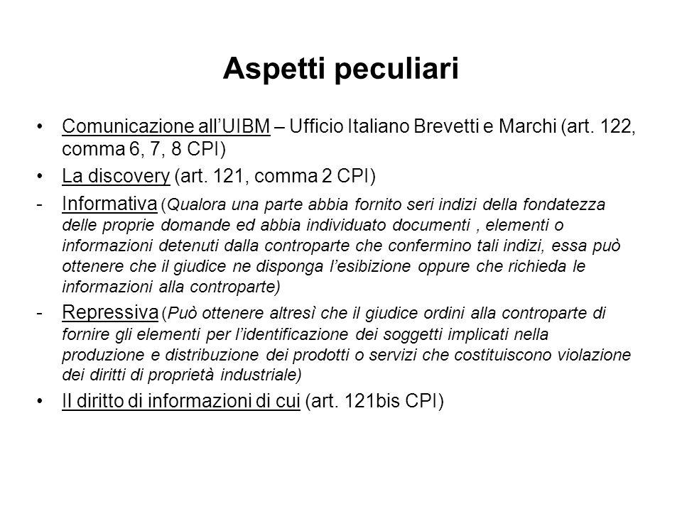 Aspetti peculiari Comunicazione allUIBM – Ufficio Italiano Brevetti e Marchi (art. 122, comma 6, 7, 8 CPI) La discovery (art. 121, comma 2 CPI) -Infor