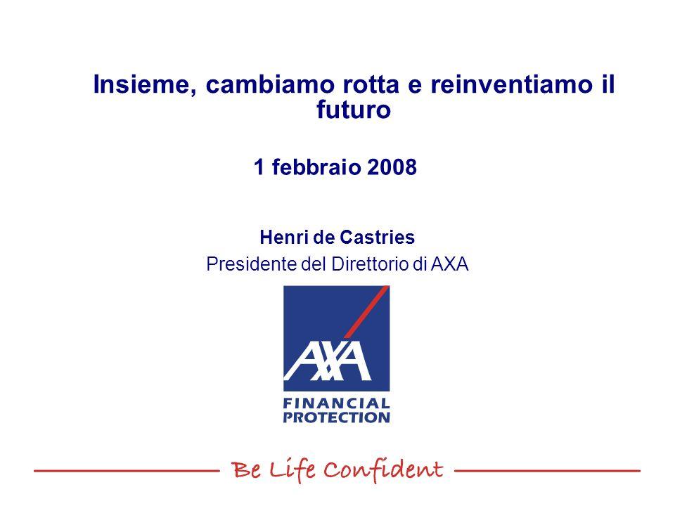 Insieme, cambiamo rotta e reinventiamo il futuro 1 febbraio 2008 Henri de Castries Presidente del Direttorio di AXA