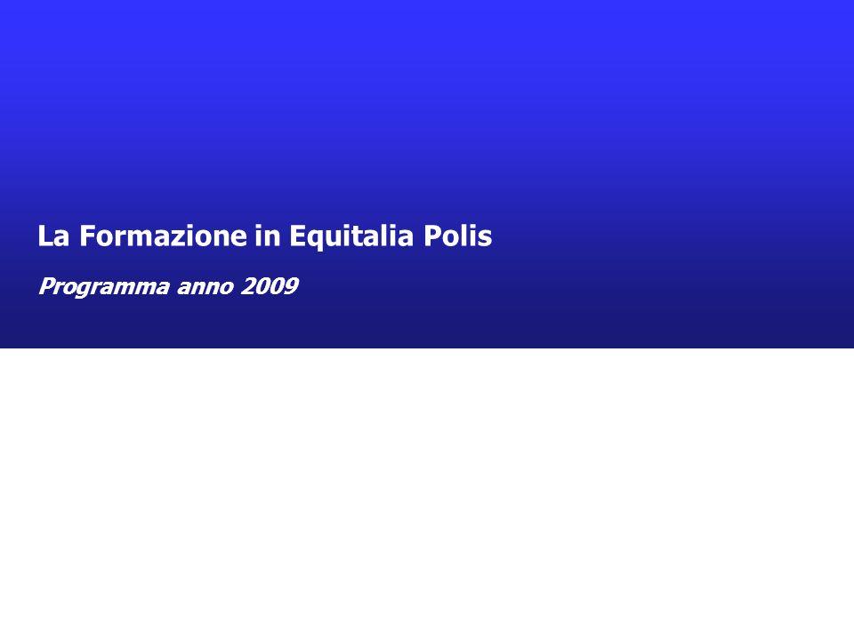 Risorse Umane e Sviluppo Organizzativo Gestione e Sviluppo Risorse Equitalia Polis SpA 0 La Formazione in Equitalia Polis Programma anno 2009