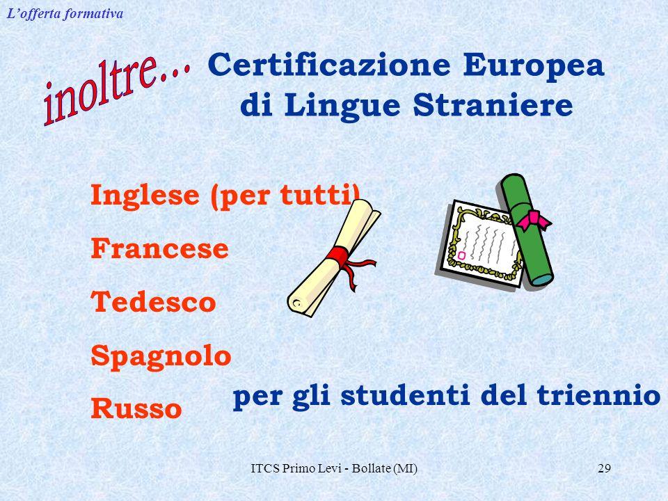 ITCS Primo Levi - Bollate (MI)29 Certificazione Europea di Lingue Straniere Inglese (per tutti) Francese Tedesco Spagnolo Russo per gli studenti del triennio Lofferta formativa