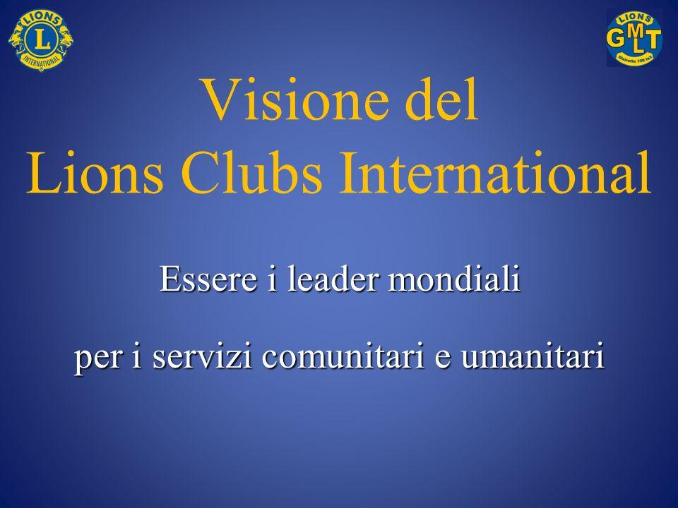 Essere i leader mondiali per i servizi comunitari e umanitari Visione del Lions Clubs International