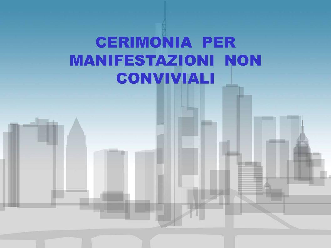 CERIMONIA PER MANIFESTAZIONI NON CONVIVIALI