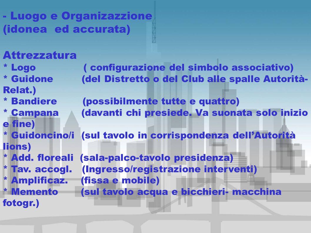 - Luogo e Organizazzione (idonea ed accurata) Attrezzatura * Logo ( configurazione del simbolo associativo) * Guidone (del Distretto o del Club alle s