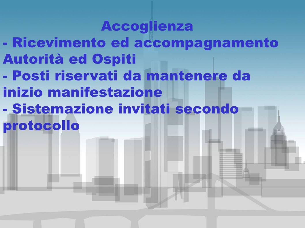 Accoglienza - Ricevimento ed accompagnamento Autorità ed Ospiti - Posti riservati da mantenere da inizio manifestazione - Sistemazione invitati second