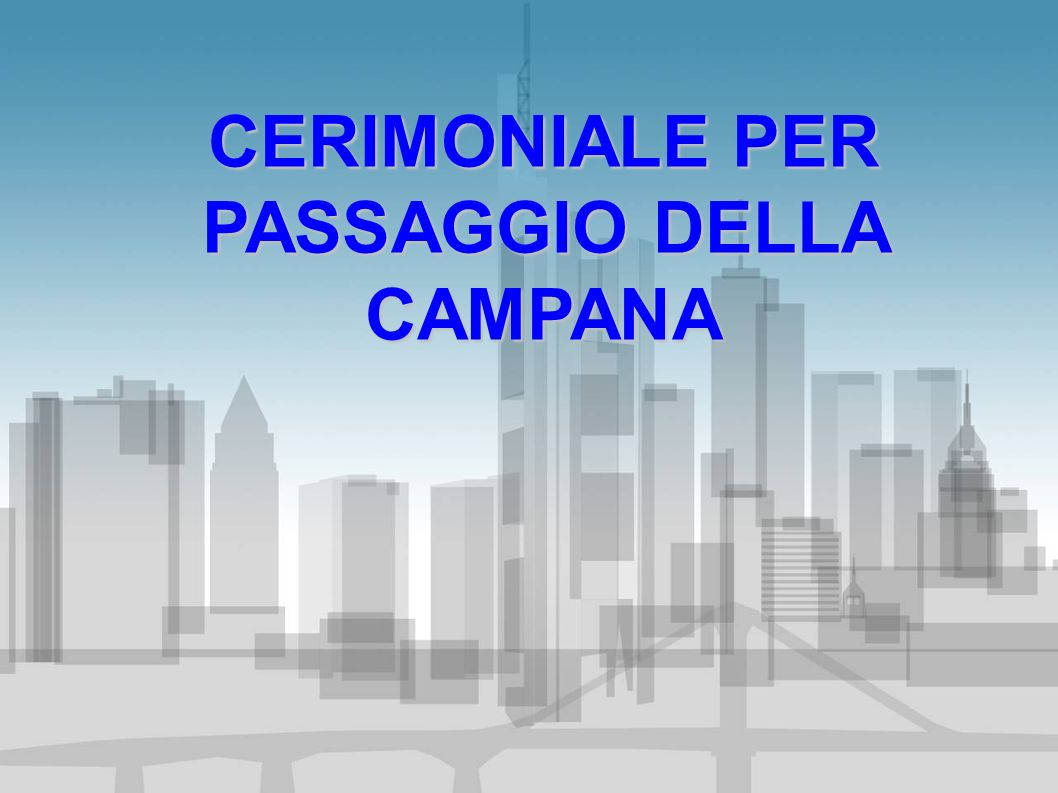 CERIMONIALE PER PASSAGGIO DELLA CAMPANA