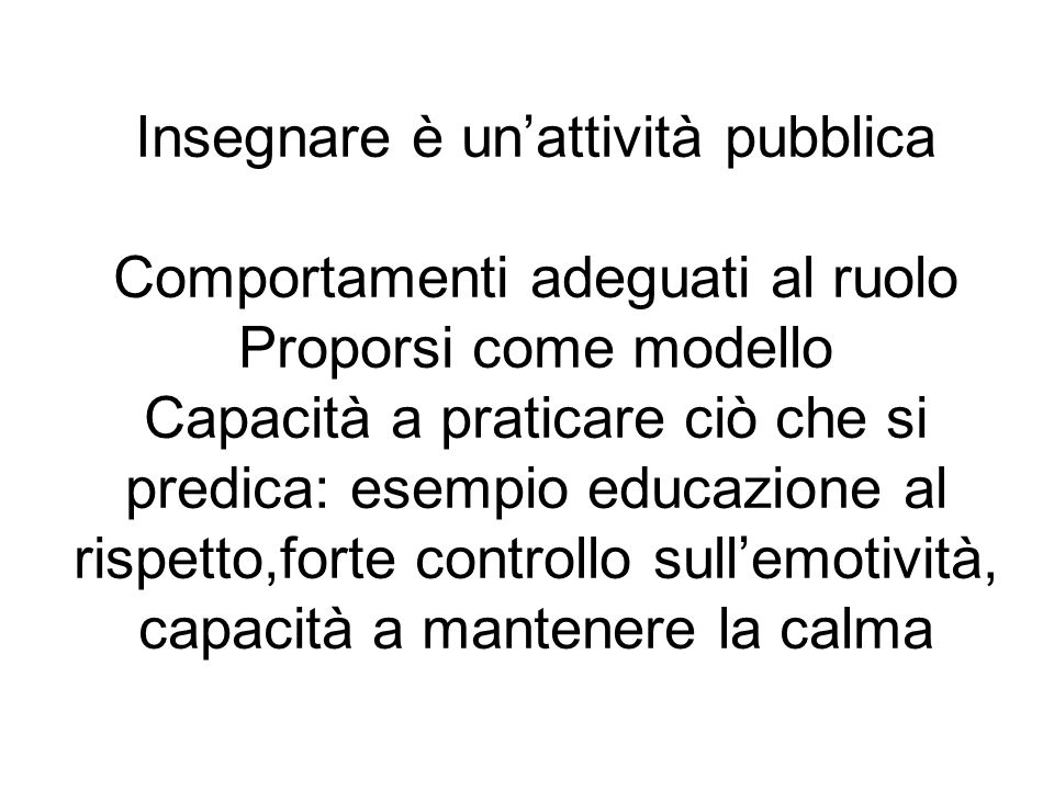Insegnare unattività pubblica Comportamenti adeguati al ruolo Proporsi come modello Insegnare è unattività pubblica Comportamenti adeguati al ruolo Pr