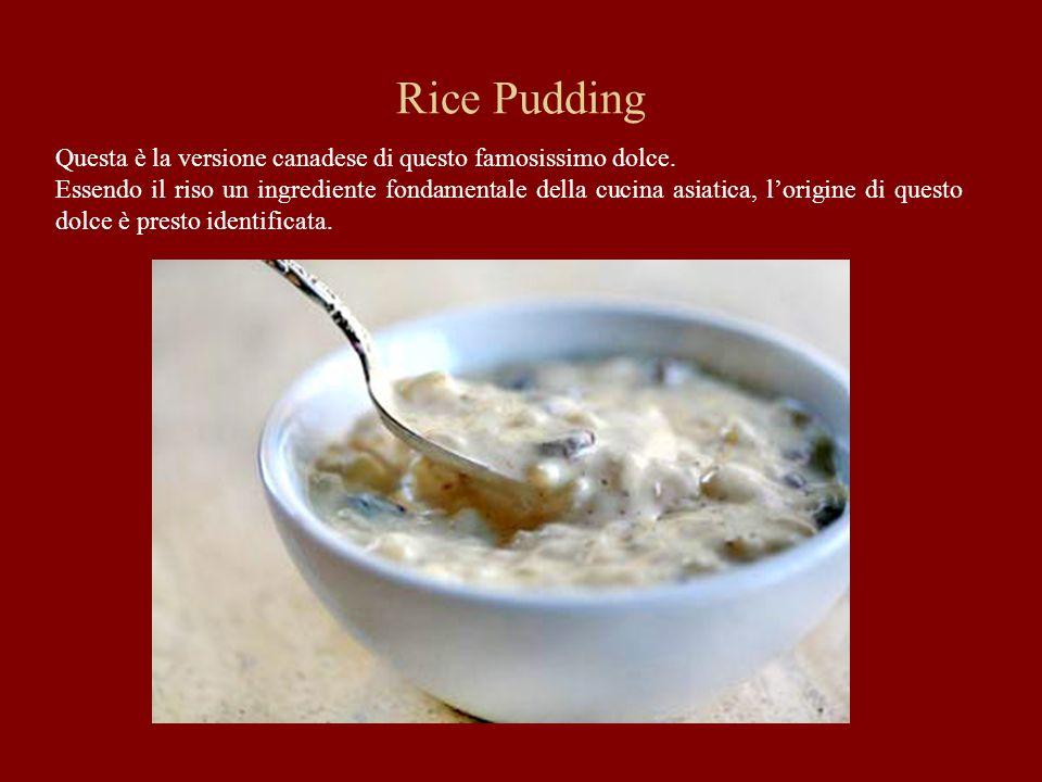 Rice Pudding Questa è la versione canadese di questo famosissimo dolce. Essendo il riso un ingrediente fondamentale della cucina asiatica, lorigine di