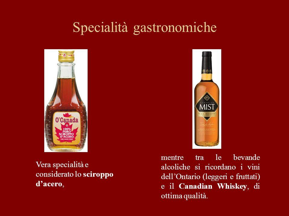 Specialità gastronomiche Vera specialità e considerato lo sciroppo dacero, mentre tra le bevande alcoliche si ricordano i vini dellOntario (leggeri e