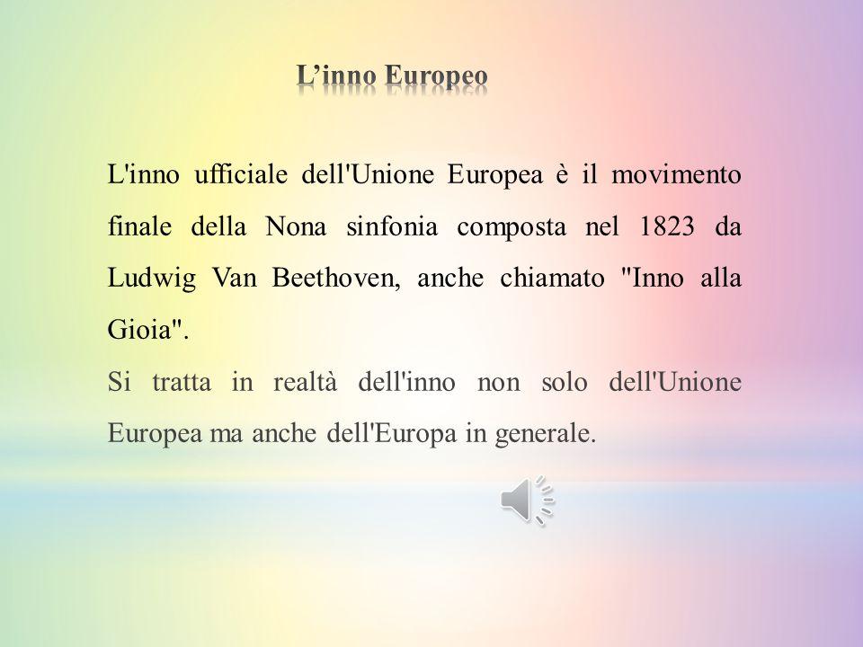 L'inno ufficiale dell'Unione Europea è il movimento finale della Nona sinfonia composta nel 1823 da Ludwig Van Beethoven, anche chiamato