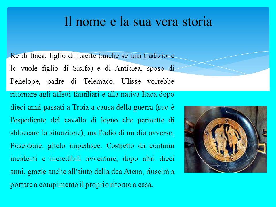 Re di Itaca, figlio di Laerte (anche se una tradizione lo vuole figlio di Sisifo) e di Anticlea, sposo di Penelope, padre di Telemaco, Ulisse vorrebbe