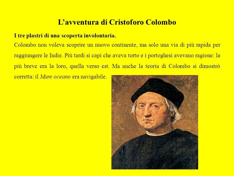 Lavventura di Cristoforo Colombo I tre plastri di una scoperta involontaria. Colombo non voleva scoprire un nuovo continente, ma solo una via di più r