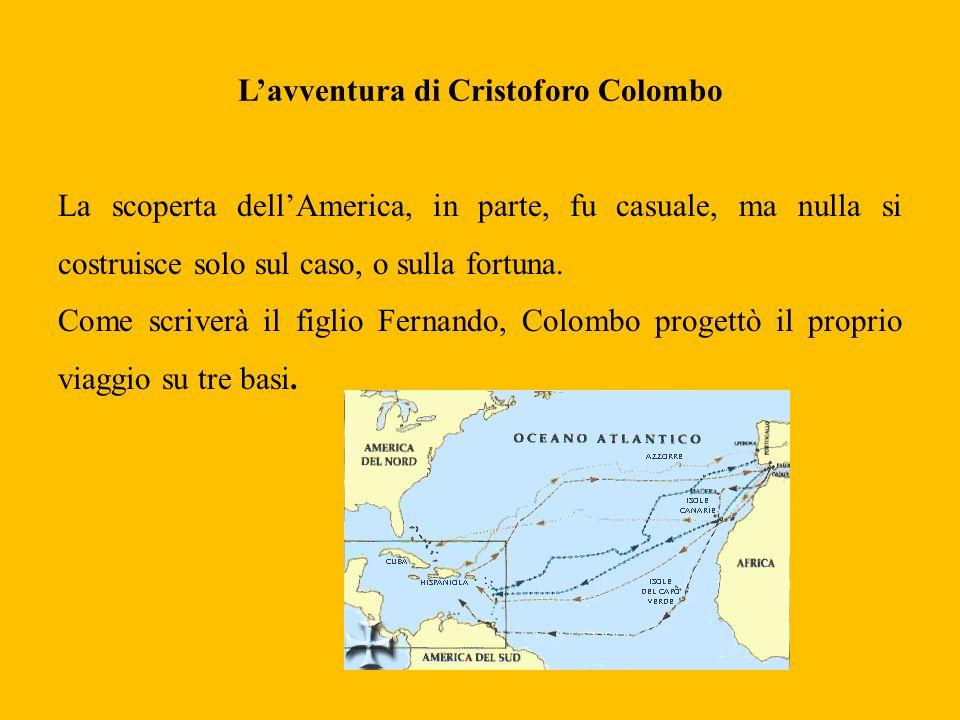 Lavventura di Cristoforo Colombo La scoperta dellAmerica, in parte, fu casuale, ma nulla si costruisce solo sul caso, o sulla fortuna. Come scriverà i