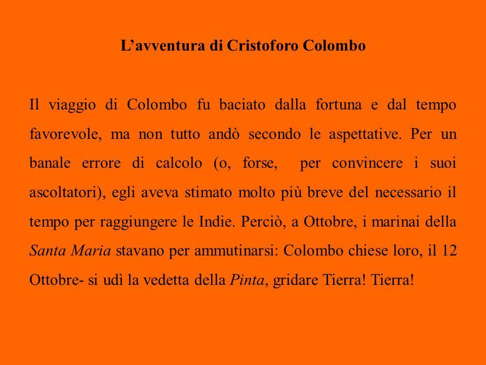 Lavventura di Cristoforo Colombo Il viaggio di Colombo fu baciato dalla fortuna e dal tempo favorevole, ma non tutto andò secondo le aspettative. Per