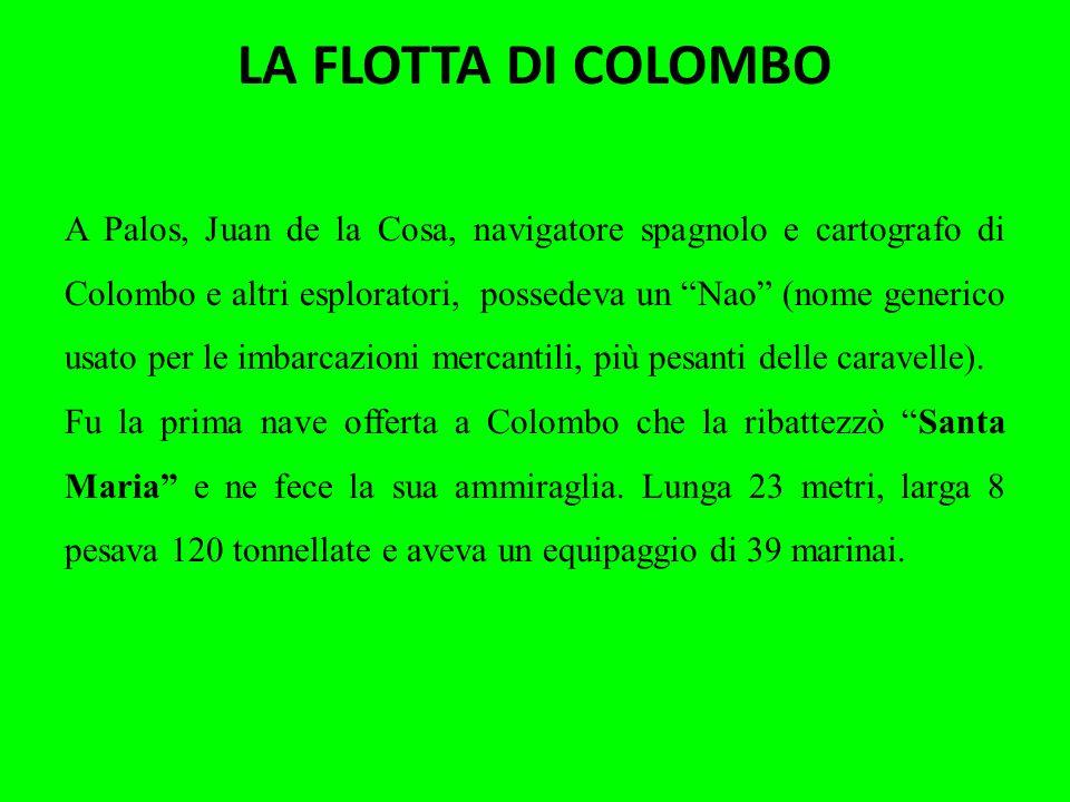 LA FLOTTA DI COLOMBO A Palos, Juan de la Cosa, navigatore spagnolo e cartografo di Colombo e altri esploratori, possedeva un Nao (nome generico usato
