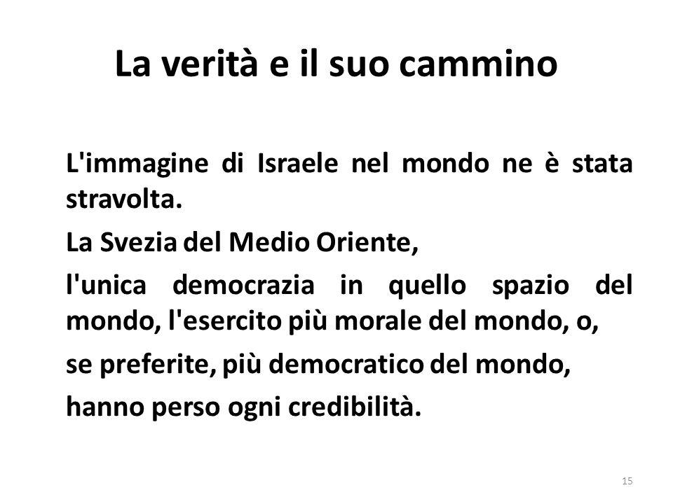 La verità e il suo cammino L'immagine di Israele nel mondo ne è stata stravolta. La Svezia del Medio Oriente, l'unica democrazia in quello spazio del