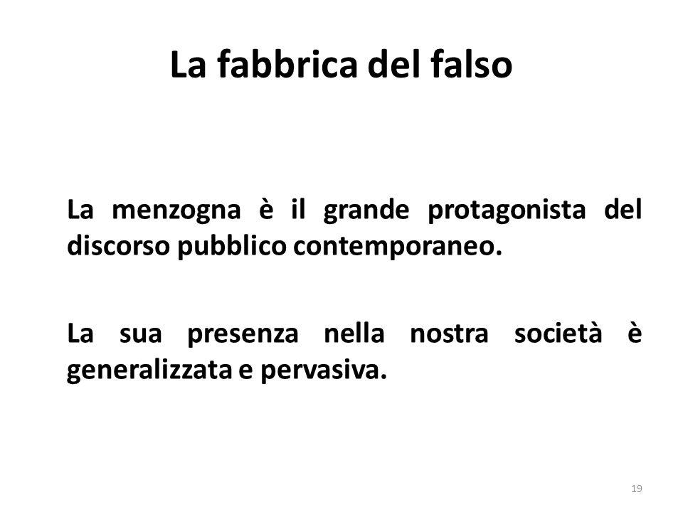 La fabbrica del falso La menzogna è il grande protagonista del discorso pubblico contemporaneo. La sua presenza nella nostra società è generalizzata e