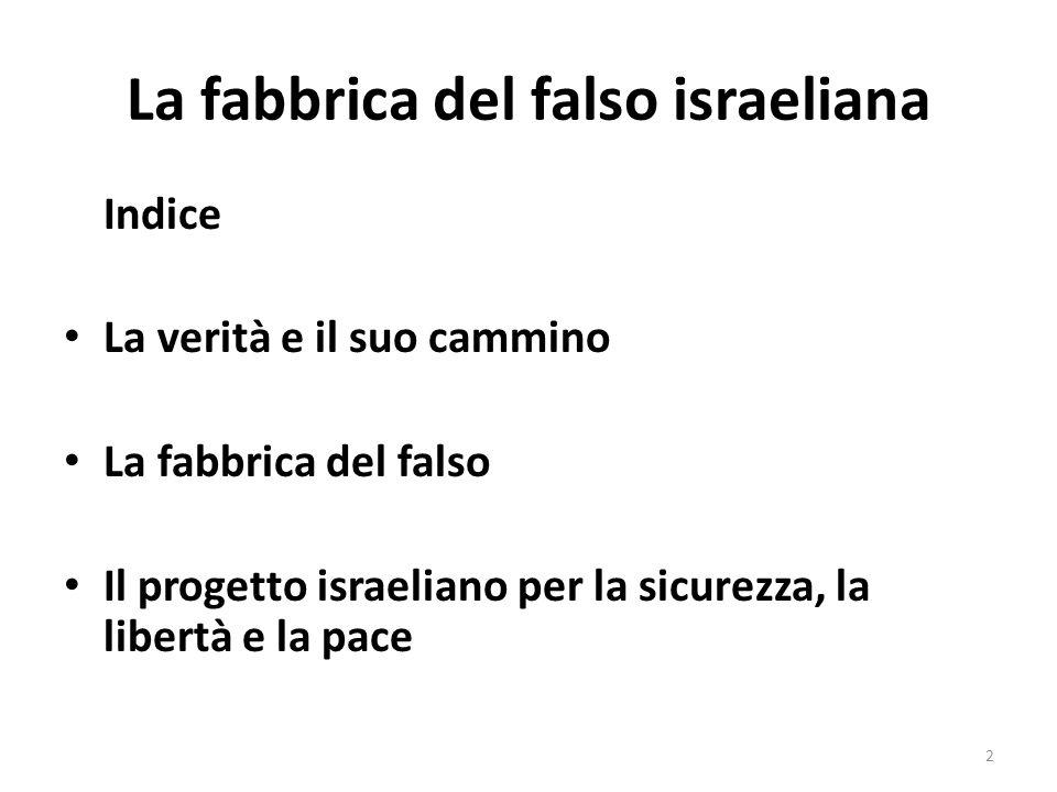 La fabbrica del falso israeliana Indice La verità e il suo cammino La fabbrica del falso Il progetto israeliano per la sicurezza, la libertà e la pace