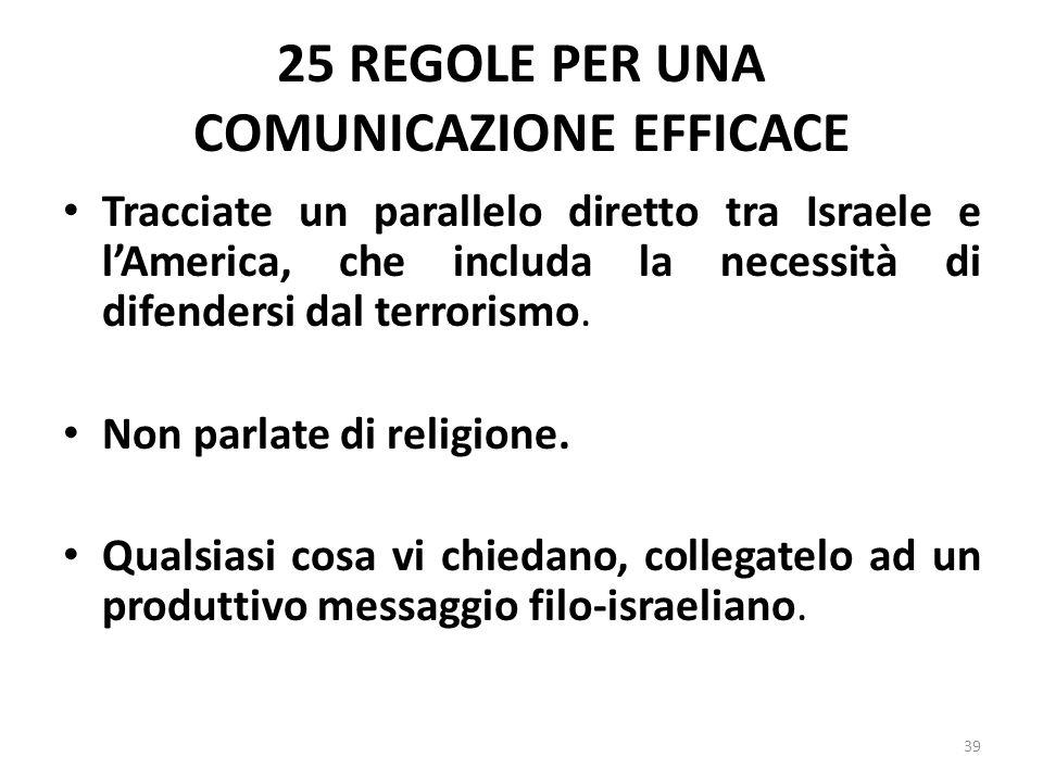 25 REGOLE PER UNA COMUNICAZIONE EFFICACE Tracciate un parallelo diretto tra Israele e lAmerica, che includa la necessità di difendersi dal terrorismo.