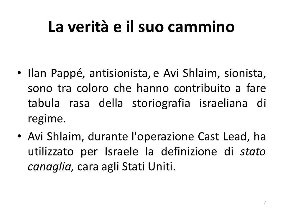 La verità e il suo cammino Ilan Pappé, antisionista, e Avi Shlaim, sionista, sono tra coloro che hanno contribuito a fare tabula rasa della storiograf