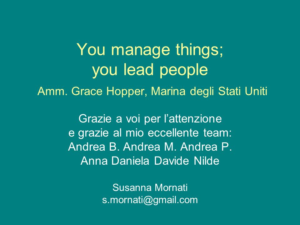 You manage things; you lead people Amm.