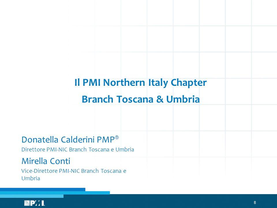 8 Il PMI Northern Italy Chapter Branch Toscana & Umbria ® Donatella Calderini PMP ® Direttore PMI-NIC Branch Toscana e Umbria Mirella Conti Vice-Diret