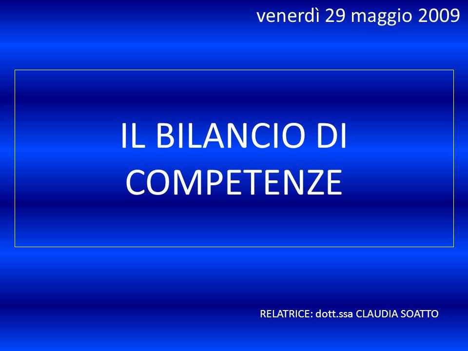 IL BILANCIO DI COMPETENZE RELATRICE: dott.ssa CLAUDIA SOATTO venerdì 29 maggio 2009