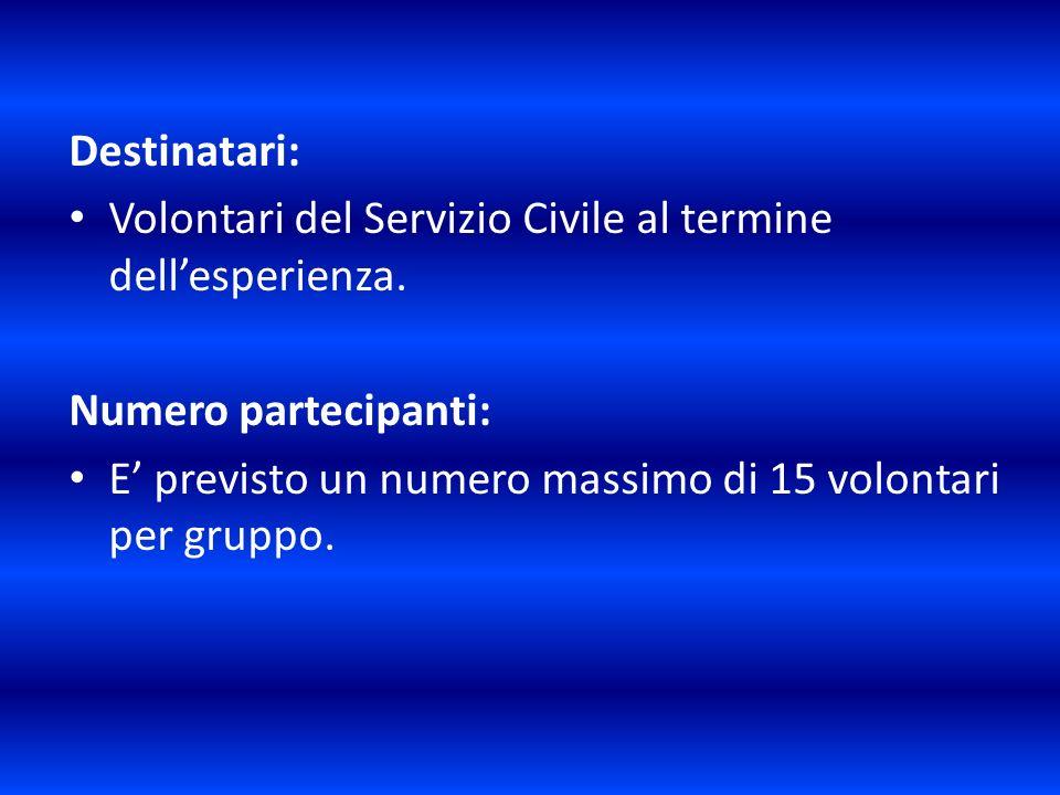 Destinatari: Volontari del Servizio Civile al termine dellesperienza. Numero partecipanti: E previsto un numero massimo di 15 volontari per gruppo.