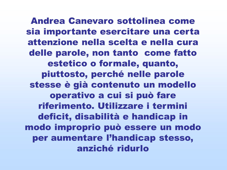 Andrea Canevaro sottolinea come sia importante esercitare una certa attenzione nella scelta e nella cura delle parole, non tanto come fatto estetico o formale, quanto, piuttosto, perché nelle parole stesse è già contenuto un modello operativo a cui si può fare riferimento.