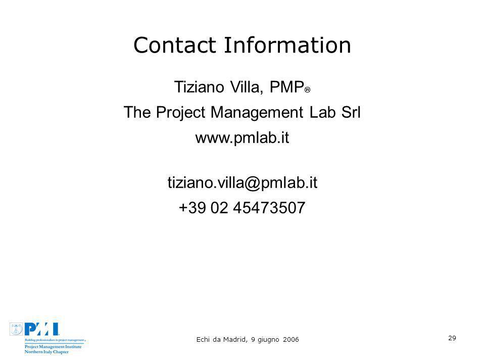 Echi da Madrid, 9 giugno 2006 29 Contact Information Tiziano Villa, PMP The Project Management Lab Srl www.pmlab.it tiziano.villa@pmlab.it +39 02 4547